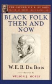Black Folk Then and Now (The Oxford W.E.B. Du Bois): An Essay in the History and Sociology of the Negro Race