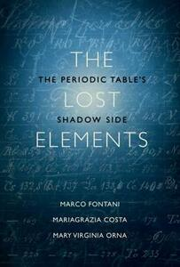 The Lost Elements: The Periodic Table's Shadow Side - Marco Fontani,Mariagrazia Costa,Mary Virginia Orna - cover