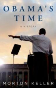 Ebook in inglese Obamas Time: A History Keller, Morton