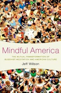 Ebook in inglese Mindful America: The Mutual Transformation of Buddhist Meditation and American Culture Wilson, Jeff