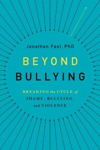 Ebook in inglese Beyond Bullying: Breaking the Cycle of Shame, Bullying, and Violence Fast, Jonathan