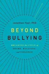 Beyond Bullying: Breaking the Cycle of Shame, Bullying, and Violence