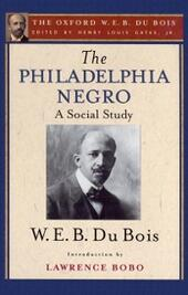 Philadelphia Negro (The Oxford W. E. B. Du Bois)