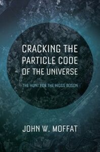 Ebook in inglese Cracking the Particle Code of the Universe Moffat, John W.