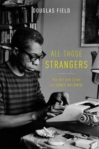 All Those Strangers: The Art and Lives of James Baldwin - Douglas Field - cover