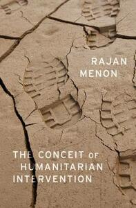 The Conceit of Humanitarian Intervention - Rajan Menon - cover