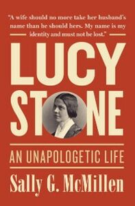 Ebook in inglese Lucy Stone: An Unapologetic Life McMillen, Sally G.