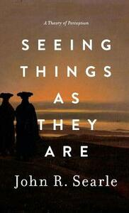 Seeing Things as They Are: A Theory of Perception - John Searle - cover