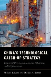 Foto Cover di Chinas Technological Catch-Up Strategy: Industrial Development, Energy Efficiency, and CO2 Emissions, Ebook inglese di Michael T. Rock,Michael Toman, edito da Oxford University Press