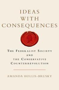 Foto Cover di Ideas with Consequences: The Federalist Society and the Conservative Counterrevolution, Ebook inglese di Amanda Hollis-Brusky, edito da Oxford University Press