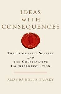 Foto Cover di Ideas with Consequences: The Federalist Society and the Conservative Counterrevolution, Ebook inglese di Amanda Hollis-Brusky, edito da Oxford University Press
