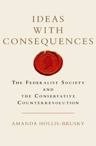 Ebook in inglese Ideas with Consequences: The Federalist Society and the Conservative Counterrevolution Hollis-Brusky, Amanda