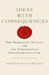 Ideas with Consequences: The Federalist Society and the Conservative Counterrevolution