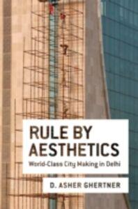 Foto Cover di Rule By Aesthetics: World-Class City Making in Delhi, Ebook inglese di D. Asher Ghertner, edito da Oxford University Press