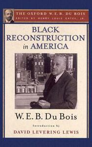 Black Reconstruction in America (The Oxford W. E. B. Du Bois): An Essay Toward a History of the Part Which Black Folk Played in the Attempt to Reconstruct Democracy in America, 1860-1880 - W. E. B. Du Bois,Lewis  David Levering - cover