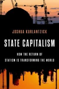Ebook in inglese State Capitalism: How the Return of Statism is Transforming the World Kurlantzick, Joshua