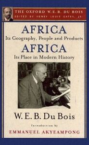 Ebook in inglese Africa, Its Geography, People and Products and Africa-Its Place in Modern History (The Oxford W. E. B. Du Bois) Du Bois, W. E. B.