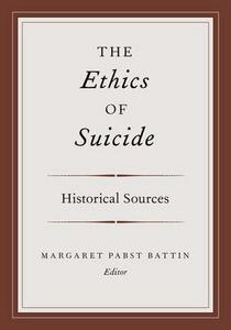 The Ethics of Suicide: Historical Sources - cover