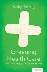 Ebook in inglese Greening Health Care: How Hospitals Can Heal the Planet Gerwig, Kathy