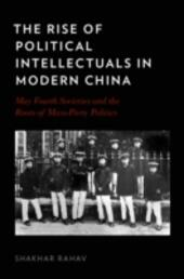 Rise of Political Intellectuals in Modern China: May Fourth Societies and the Roots of Mass-Party Politics