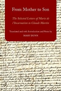 Ebook in inglese From Mother to Son: The Selected Letters of Marie de lIncarnation to Claude Martin
