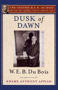 Ebook in inglese Dusk of Dawn (The Oxford W. E. B. Du Bois) Du Bois, W. E. B.