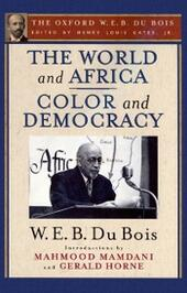 World and Africa and Color and Democracy (The Oxford W. E. B. Du Bois)