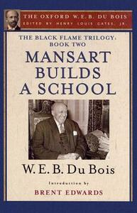 The Black Flame Trilogy: Book Two, Mansart Builds a School(The Oxford W. E. B. Du Bois) - W. E. B. Du Bois,Brent Hayes Edwards - cover