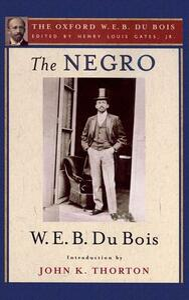 The Negro (The Oxford W. E. B. Du Bois) - W. E. B. Du Bois,John K. Thorton - cover