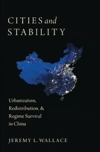 Foto Cover di Cities and Stability: Urbanization, Redistribution, and Regime Survival in China, Ebook inglese di Jeremy Wallace, edito da Oxford University Press