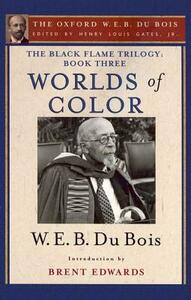 The Black Flame Trilogy: Book Three, Worlds of Color (The Oxford W. E. B. Du Bois) - W. E. B. Du Bois,Brent Hayes Edwards - cover