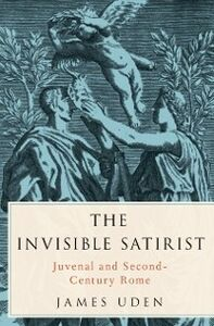 Ebook in inglese Invisible Satirist: Juvenal and Second-Century Rome Uden, James