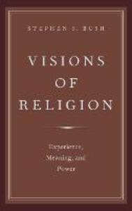 Visions of Religion: Experience, Meaning, and Power - Stephen S. Bush - cover