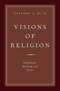 Ebook in inglese Visions of Religion: Experience, Meaning, and Power Bush, Stephen S.