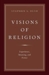Visions of Religion: Experience, Meaning, and Power