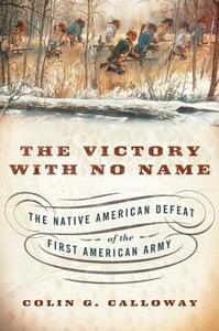 The Victory with No Name: The Native American Defeat of the First American Army - Colin G. Calloway - cover