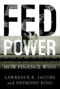 Fed Power: How Finance Wins - Lawrence R. Jacobs,Desmond King - cover