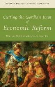 Cutting the Gordian Knot of Economic Reform: When and How International Institutions Help - Leonardo Baccini,Johannes Urpelainen - cover