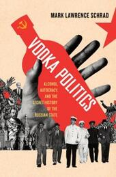 Vodka Politics: Alcohol, Autocracy, and the Secret History of the Russian State