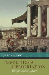 Ebook in inglese Politics of Appropriation: German Romantic Music and the Ancient Greek Legacy Geary, Jason