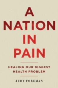 Foto Cover di Nation in Pain: Healing our Biggest Health Problem, Ebook inglese di Judy Foreman, edito da Oxford University Press