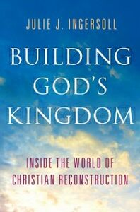 Ebook in inglese Building Gods Kingdom: Inside the World of Christian Reconstruction Ingersoll, Julie J.