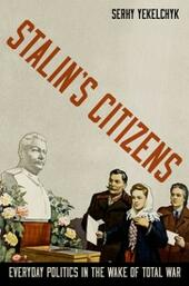 Stalins Citizens: Everyday Politics in the Wake of Total War