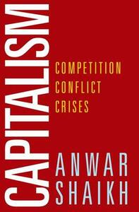 Capitalism: Competition, Conflict, Crises - Anwar Shaikh - cover