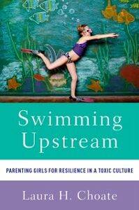 Ebook in inglese Swimming Upstream: Parenting Girls for Resilience in a Toxic Culture Choate, Laura