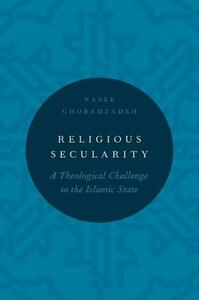 Religious Secularity: A Theological Challenge to the Islamic State - Naser Ghobadzadeh - cover