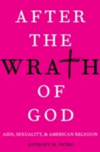Foto Cover di After the Wrath of God: AIDS, Sexuality, and American Religion, Ebook inglese di Anthony M. Petro, edito da Oxford University Press