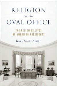 Ebook in inglese Religion in the Oval Office: The Religious Lives of American Presidents Smith, Gary Scott