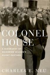 Colonel House: A Biography of Woodrow Wilsons Silent Partner