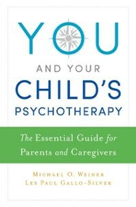 Ebook in inglese You and Your Childs Psychotherapy: The Essential Guide for Parents and Caregivers Gallo-Silver, Les , Weiner, Michael